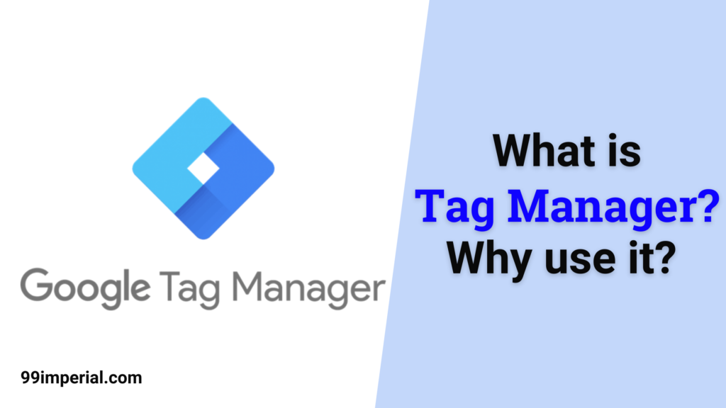 What is Google Tag Manager? Why Use it?